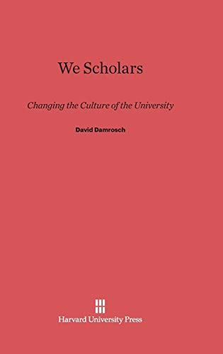 9780674430808: We Scholars: Changing the Culture of the University
