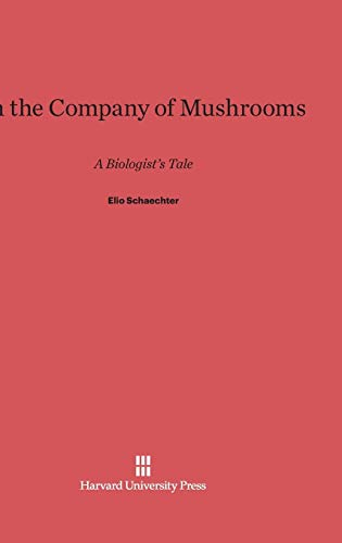 9780674432741: In the Company of Mushrooms: A Biologist's Tale