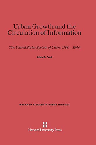 9780674432789: Urban Growth and the Circulation of Information: The United States System of Cities, 1790-1840 (Harvard Studies in Urban History)