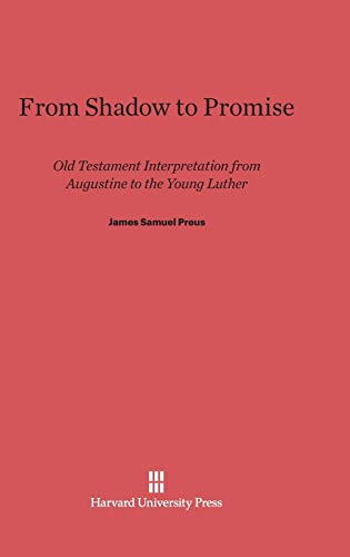 From Shadow to Promise Old Testament Interpretation: James Samuel Preus