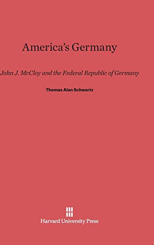 9780674432987: America's Germany: John J. McCloy and the Federal Republic of Germany
