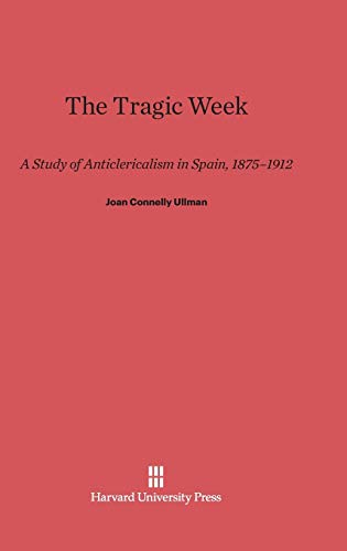 9780674434172: The Tragic Week: A Study of Anticlericalism in Spain, 1875-1912