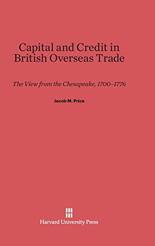 9780674435018: Capital and Credit in British Overseas Trade: The View from the Chesapeake, 1700-1776