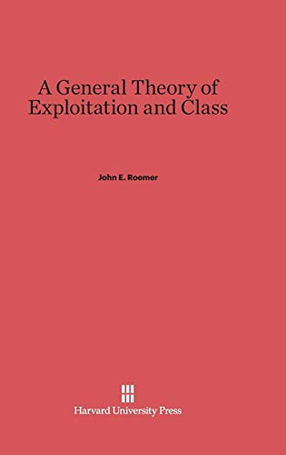9780674435858: A General Theory of Exploitation and Class