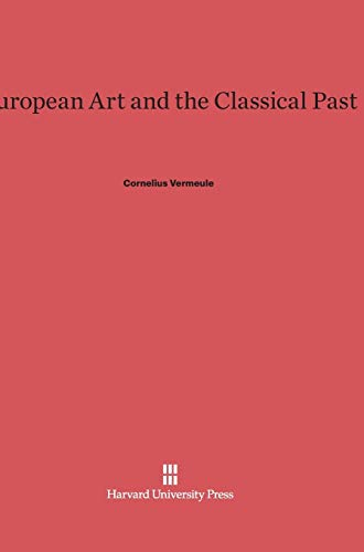 9780674436756: European Art and the Classical Past