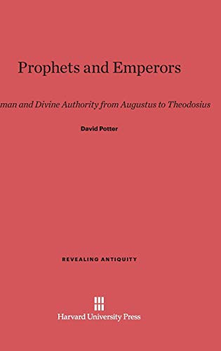 9780674437050: Prophets and Emperors: Human and Divine Authority from Augustus to Theodosius (Revealing Antiquity)