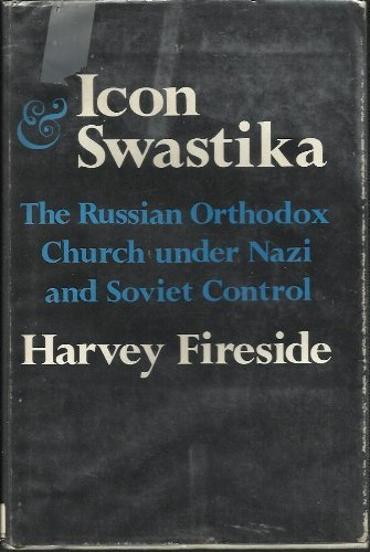 Icon and Swastika: The Russian Orthodox Church under Nazi and Soviet Control (Russian Research Ce...
