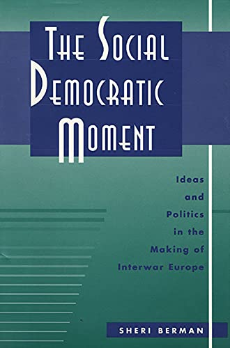 9780674442610: The Social Democratic Moment: Ideas and Politics in the Making of Interwar Europe