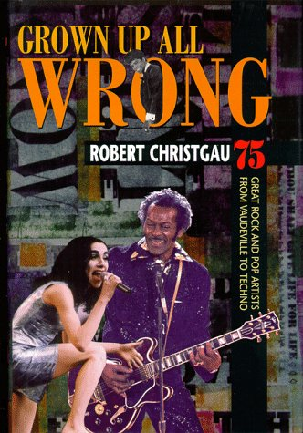 9780674443181: Grown Up All Wrong: 75 Great Rock and Pop Artists from Vaudeville to Techno