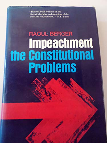 Impeachment: The Constitutional Problems (Studies in legal history): Berger, Raoul