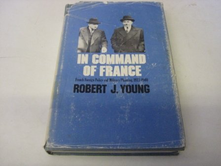 9780674445369: In Command of France: French Foreign Policy and Military Planning, 1933-1940