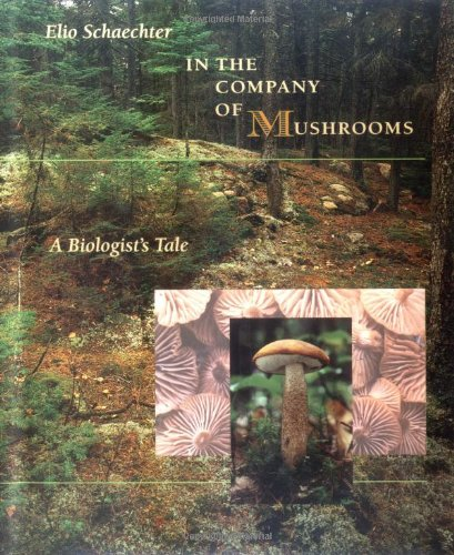 9780674445543: In the Company of Mushrooms: A Biologist's Tale
