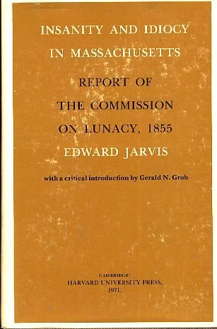 Insanity and Idiocy in Massachusetts: Report of: Edward Jarvis