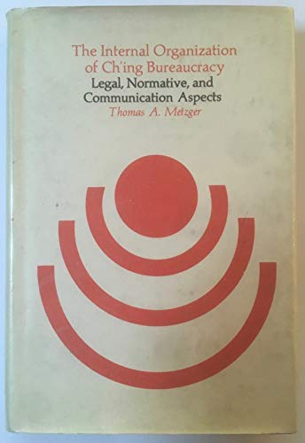 9780674458253: The Internal Organization of Ch'ing Bureaucracy: Legal, Normative, and Communication Aspects (Harvard studies in East Asian law)