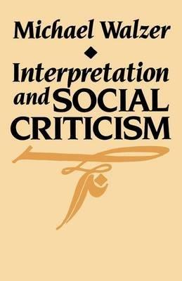 Interpretation and Social Criticism (Tanner Lectures): Michael Walzer
