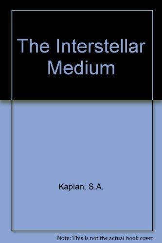THE INTERSTELLAR MEDIUM.: Kaplan, S. A. And S. B. Pikelner.