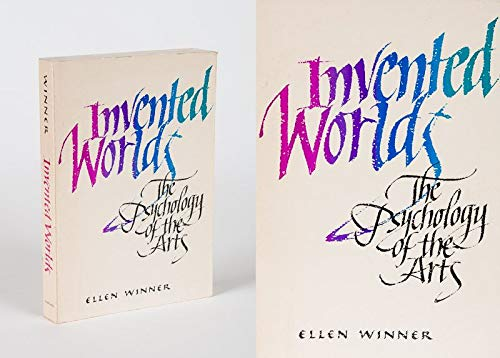Invented Worlds : The Psychology of the Arts: Ellen Winner