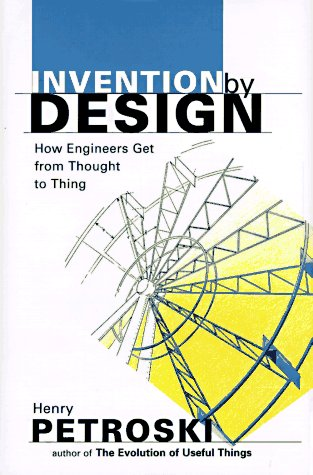 9780674463677: Invention by Design: How Engineers Get from Thought to Thing