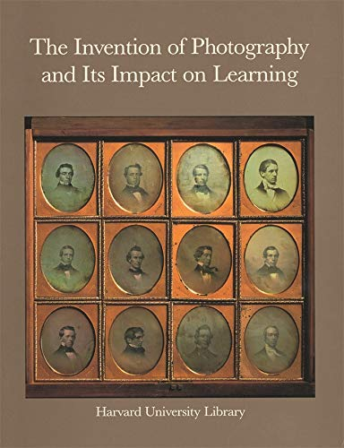 9780674464353: The Invention of Photography and its Impact on Learning: Photographs from Harvard University and Radcliffe College and from the Collection of Harrison D. Horblit
