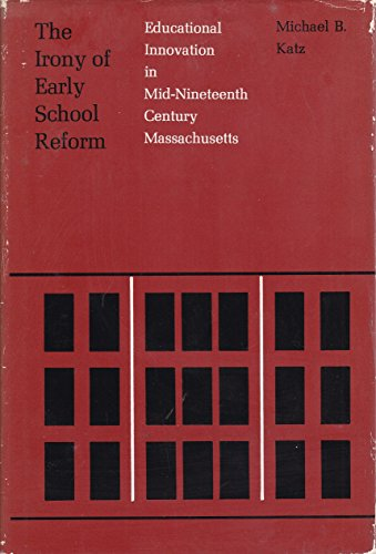 9780674466500: Irony of Early School Reform: Educational Innovation in Mid-Nineteenth Century Massachusetts