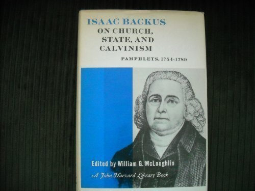 ISAAC BACKUS ON CHURCH, STATE, AND CALVINISM: Backus, Isaac & William G. McLoughlin