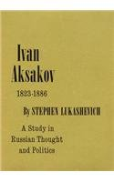 Ivan Aksakov, 1823-1886 : a study in Russian thought and politics: Lukashevich, Stephen
