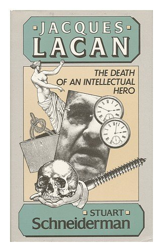 Jacques Lacan: The Death of an Intellectual Hero: Schneiderman, Stuart