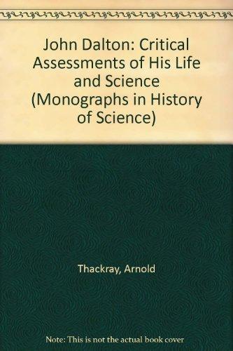 John Dalton: Critical Assessments of His Life: Thackray, Arnold
