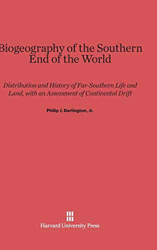 9780674492066: Biogeography of the Southern End of the World: Distribution and History of Far-Southern Life and Land, with an Assessment of Continental Drift