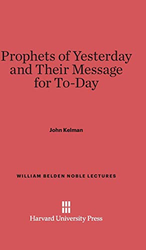 9780674497214: Prophets of Yesterday and Their Message for To-Day (William Belden Noble Lectures)