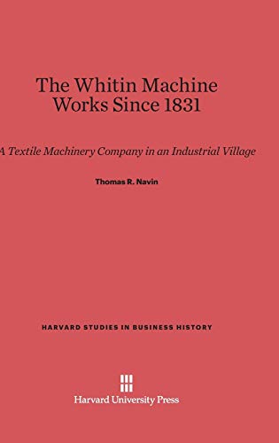 9780674499553: The Whitin Machine Works Since 1831 (Harvard Studies in Business History)