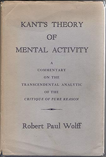Kant's Theory of Mental Activity: A Commentary: Wolff, Robert Paul