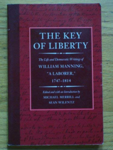 9780674502871: The Key of Liberty: The Life and Democratic Writings of William Manning (John Harvard Library)