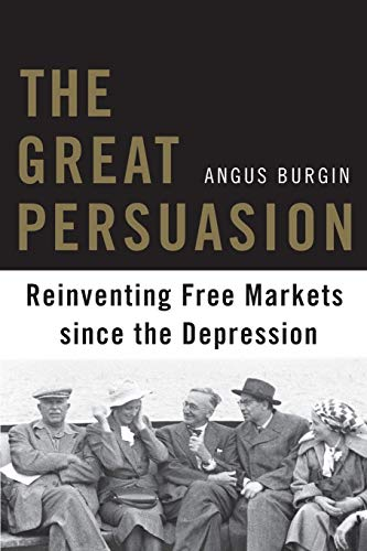 9780674503762: The Great Persuasion: Reinventing Free Markets since the Depression