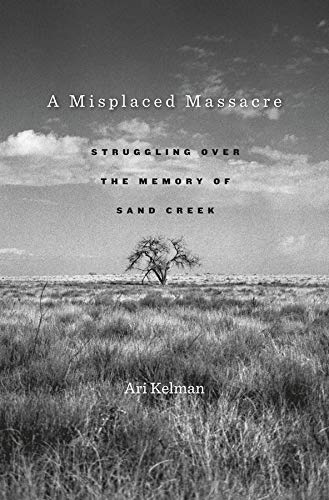 9780674503786: A Misplaced Massacre: Struggling over the Memory of Sand Creek