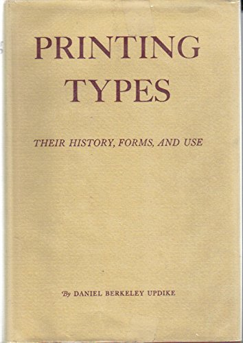 Printing Types: Their History, Forms, and Use;: Updike, Daniel Berkeley