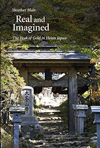9780674504271: Real and Imagined: The Peak of Gold in Heian Japan
