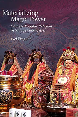 9780674504363: Materializing Magic Power: Chinese Popular Religion in Villages and Cities