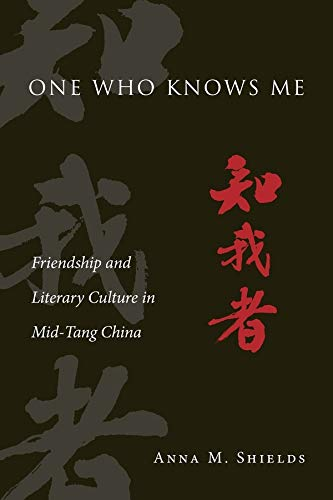 9780674504370: One Who Knows Me: Friendship and Literary Culture in Mid-Tang China (Harvard-Yenching Institute Monograph Series)