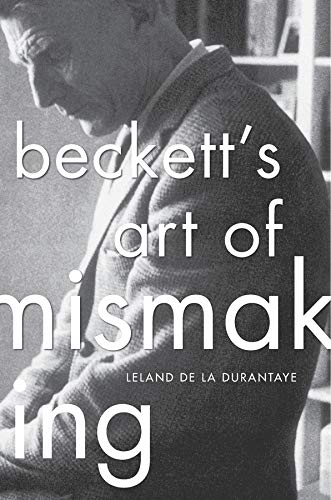Beckett's Art of Mismaking: Durantaye, Leland De La
