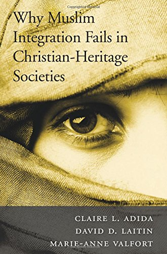 Why Muslim Integration Fails in Christian-Heritage Societies: Adida, Claire L.,