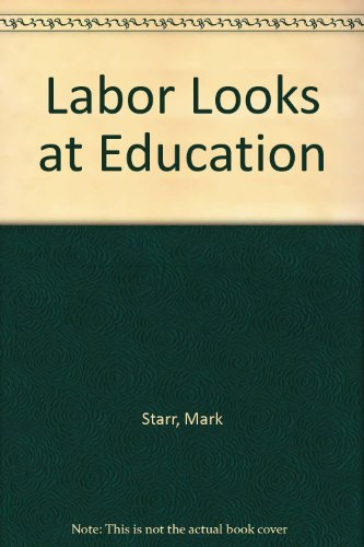 Labor Looks at Education (0674507509) by Starr, Mark