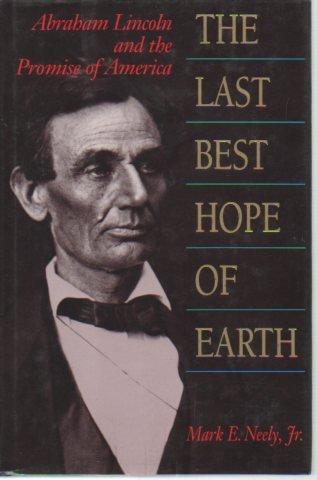 The Last Best Hope of Earth: Abraham: Mark E., Jr.