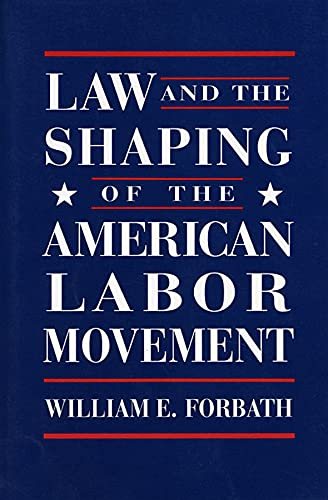 9780674517820: Law and the Shaping of the American Labor Movement