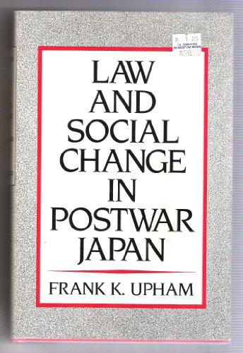 Law and social change in postwar Japan.: Upham, Frank K.