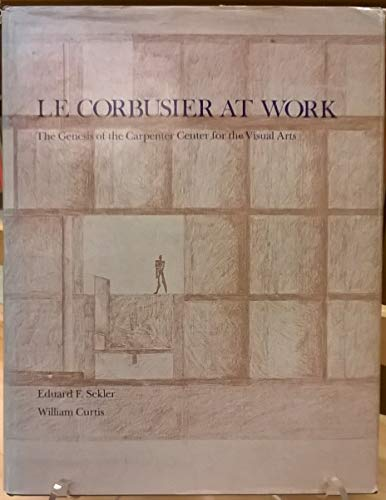 9780674520592: Le Corbusier at Work: The Genesis of the Carpenter Center for Visual Arts