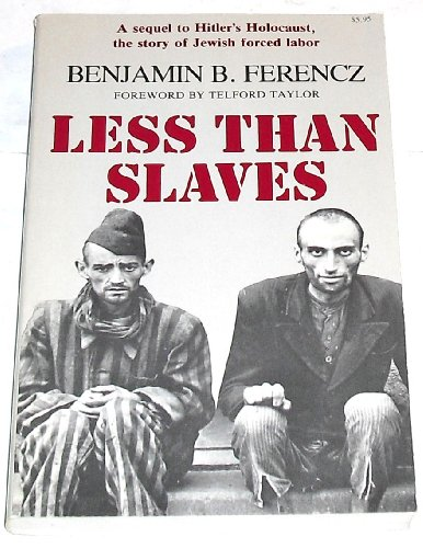 Less Than Slaves: Jewish Forced Labor and: Ferencz, Benjamin B.