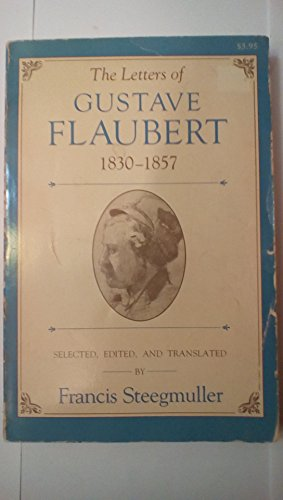 9780674526372: The Letters of Gustave Flaubert 1830-1857 (Paper)