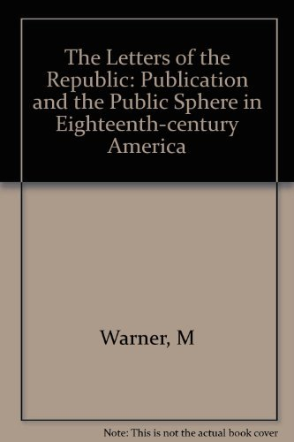 9780674527850: The Letters of the Republic: Publication and the Public Sphere in Eighteenth-Century America