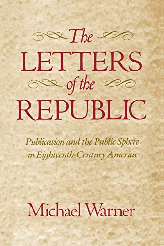 9780674527867: The Letters of the Republic: Publication and the Public Sphere in Eighteenth-Century America